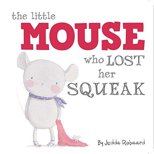 Jedda Robaard The Little Mouse Who Lost Her Squeak