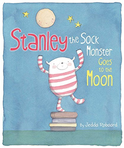 Jedda Robaard Stanley The Sock Monster Goes To The Moon