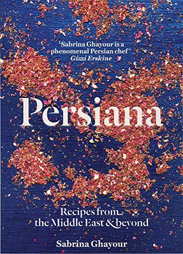 Sabrina Ghayour Persiana Recipes From The Middle East & Beyond