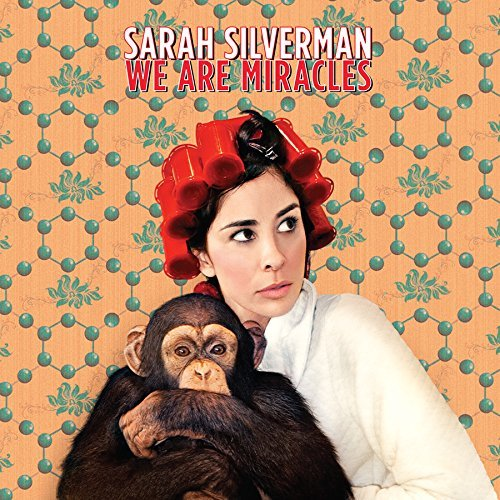Sarah Silverman We Are Miracles Explicit Version