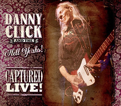 Danny Click & The Hell Yeahs Captured Live