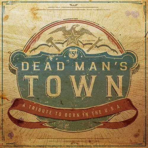 Dead Man's Town A Tribute To Born In The U.S.A. Dead Man's Town A Tribute To Born In The U.S.A.