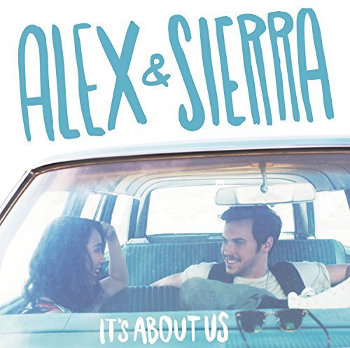 Alex & Sierra It's About Us
