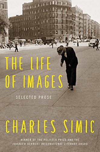 Charles Simic The Life Of Images Selected Prose