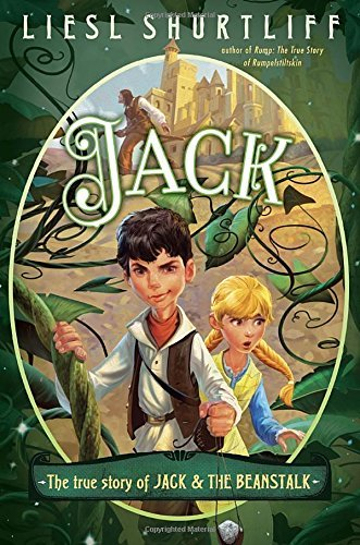 Liesl Shurtliff Jack The True Story Of Jack And The Beanstalk