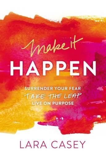 Lara Casey Make It Happen Surrender Your Fear. Take The Leap. Live On Purpo
