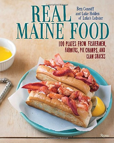 Ben Conniff Real Maine Food 100 Plates From Fishermen Farmers Pie Champs A