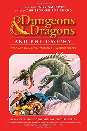 Christopher Robichaud Dungeons And Dragons And Philosophy Read And Gain Advantage On All Wisdom Checks