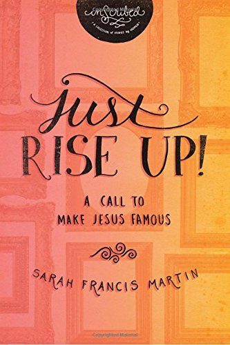 Sarah Francis Martin Just Rise Up! A Call To Make Jesus Famous