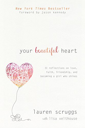 Lauren Scruggs Your Beautiful Heart 31 Reflections On Love Faith Friendship And Be