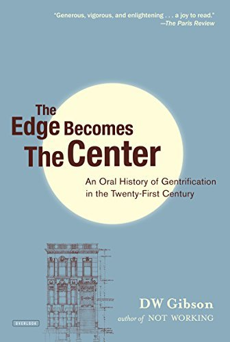 Dw Gibson The Edge Becomes The Center An Oral History Of Gentrification In The 21st Cen
