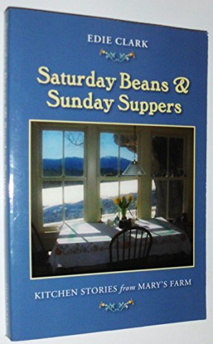 Edie Clark Saturday Beans & Sunday Suppers Kitchen Stories From Mary's Farm