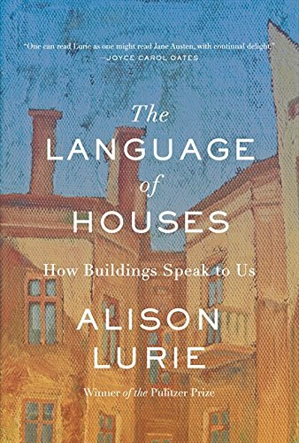 Alison Lurie The Language Of Houses How Buildings Speak To Us