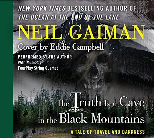 Neil Gaiman The Truth Is A Cave In The Black Mountains A Tale Of Travel And Darkness