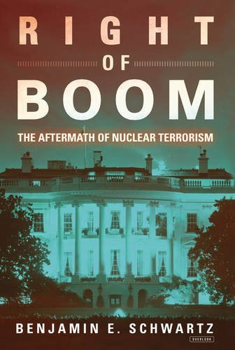 Benjamin E. Schwartz Right Of Boom The Aftermath Of Nuclear Terrorism