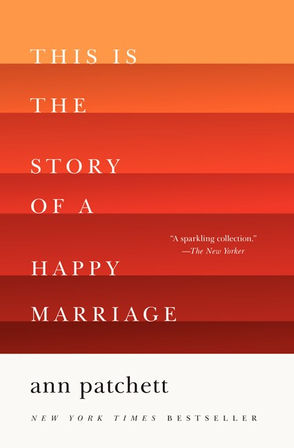 Ann Patchett This Is The Story Of A Happy Marriage