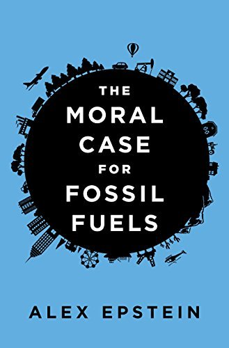 Alex Epstein The Moral Case For Fossil Fuels