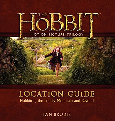 Ian Brodie The Hobbit Motion Picture Trilogy Location Guide Hobbiton The Lonely Mountain And Beyond