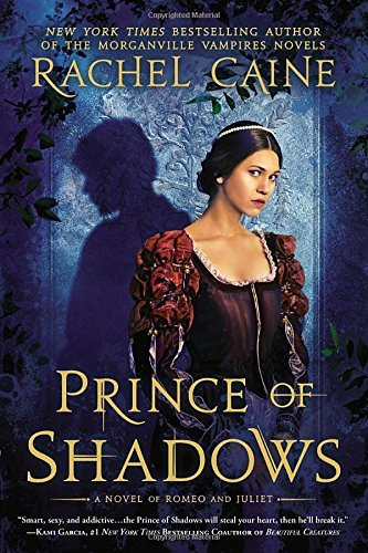 Rachel Caine Prince Of Shadows A Novel Of Romeo And Juliet