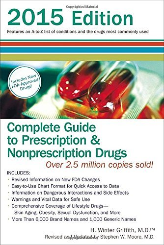 H. Winter Griffith Complete Guide To Prescription And Nonprescription Features An A Z List Of Conditions And The Drugs