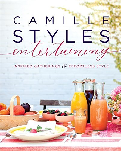 Camille Styles Camille Styles Entertaining Inspired Gatherings And Effortless Style