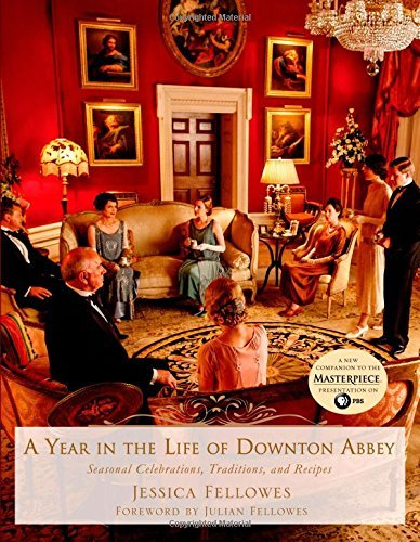 Jessica Fellowes A Year In The Life Of Downton Abbey Seasonal Celebrations Traditions And Recipes