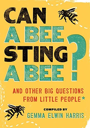 Gemma Elwin Harris Can A Bee Sting A Bee? And Other Big Questions From Little People