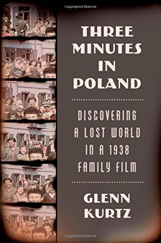 Glenn Kurtz Three Minutes In Poland Discovering A Lost World In A 1938 Family Film