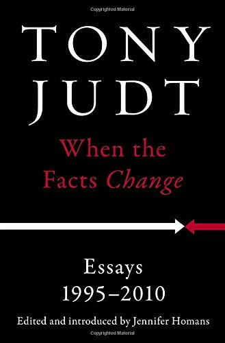 Tony Judt When The Facts Change Essays 1995 2010