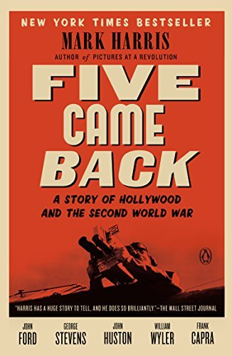 Mark Harris Five Came Back A Story Of Hollywood And The Second World War