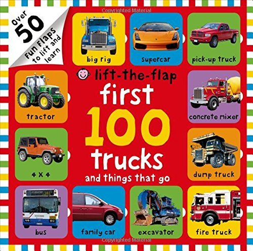Roger Priddy First 100 Trucks And Things That Go Lift The Flap Over 50 Fun Flaps To Lift And Learn