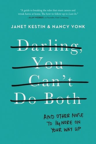 Janet Kestin Darling You Can't Do Both And Other Noise To Ignore On Your Way Up