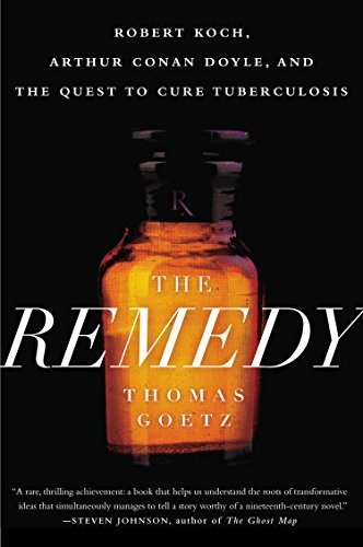 Thomas Goetz The Remedy Robert Koch Arthur Conan Doyle And The Quest To