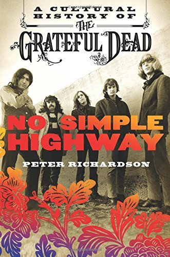 Peter Richardson No Simple Highway A Cultural History Of The Grateful Dead