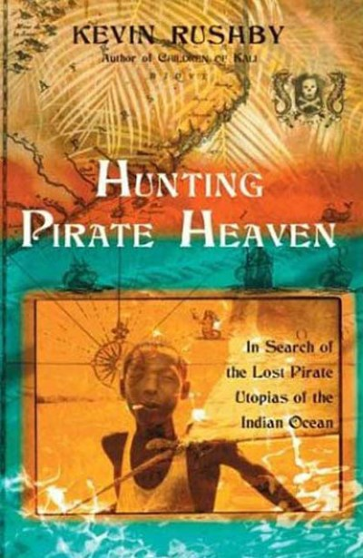 Kevin Rushby Hunting Pirate Heaven
