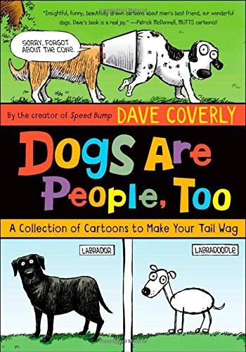 Dave Coverly Dogs Are People Too A Collection Of Cartoons To Make Your Tail Wag