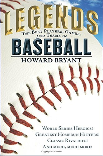 Howard Bryant Legends The Best Players Games And Teams In Baseball W