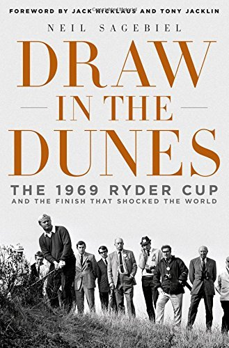 Neil Sagebiel Draw In The Dunes The 1969 Ryder Cup And The Finish That Shocked Th