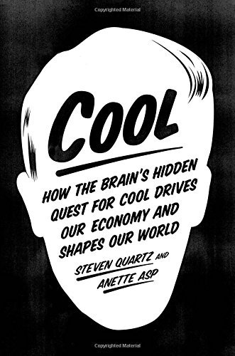 Steven Quartz Cool How The Brain's Hidden Quest For Cool Drives Our