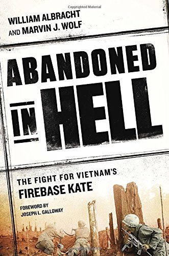 William Albracht Abandoned In Hell The Fight For Vietnam's Firebase Kate