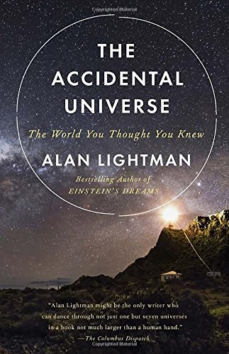 Alan Lightman The Accidental Universe The World You Thought You Knew