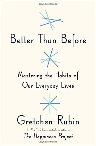Gretchen Rubin Better Than Before Mastering The Habits Of Our Everyday Lives