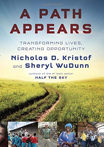 Nicholas Kristof A Path Appears Transforming Lives Creating Opportunity