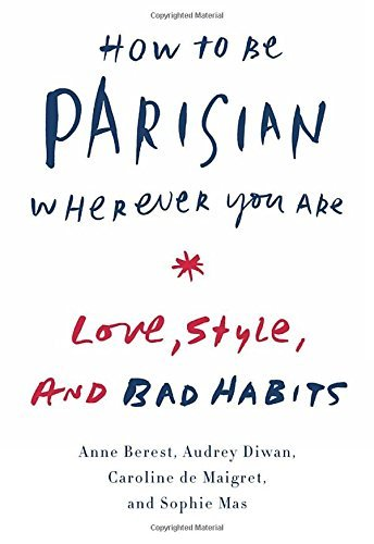 Anne Berest How To Be Parisian Wherever You Are Love Style And Bad Habits