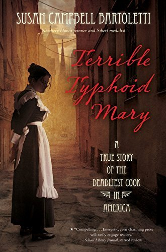 Susan Campbell Bartoletti Terrible Typhoid Mary A True Story Of The Deadliest Cook In America
