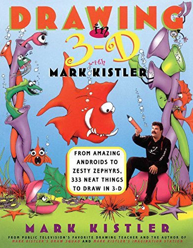 Mark Kistler Drawing In 3 D With Mark Kistler From Amazing Androids To Zesty Zephyrs 333 Neat
