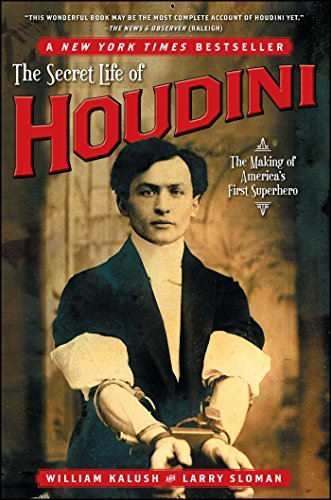 William Kalush The Secret Life Of Houdini The Making Of America's First Superhero