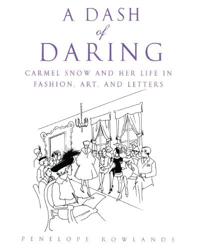 Penelope Rowlands A Dash Of Daring Carmel Snow And Her Life In Fashion Art And Let