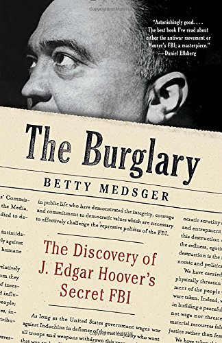 Betty L. Medsger The Burglary The Discovery Of J. Edgar Hoover's Secret Fbi