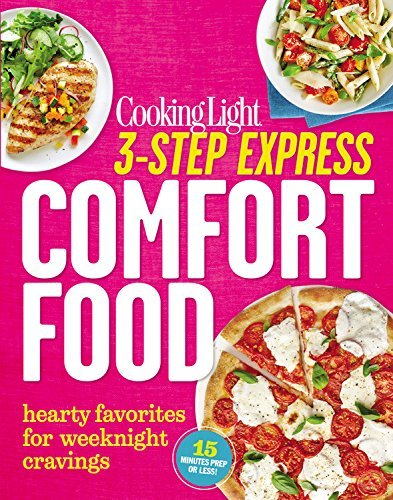 Cooking Light 3 Step Express Comfort Food Hearty Favorites For Weeknight Crav